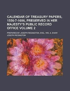 Calendar of Treasury Papers, 1556-7-1696, Preserved in Her Majesty S Public Record Office; Prepared by Joseph Redington, E...