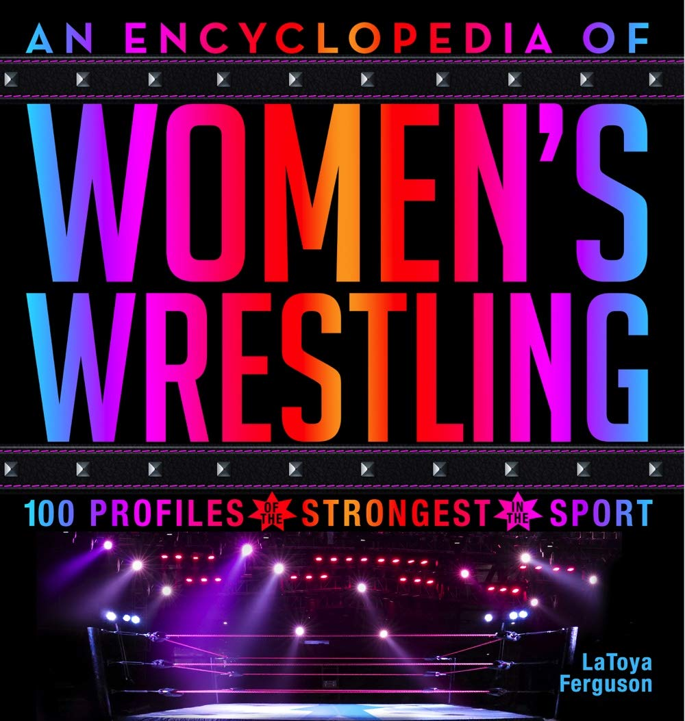 Image OfAn Encyclopedia Of Women's Wrestling: 100 Profiles Of The Strongest In The Sport