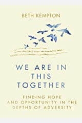 We Are In This Together: Finding hope and opportunity in the depths of adversity Kindle Edition