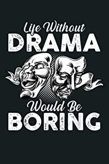 Life Without Drama Acting Drama Teacher Class Theater: Notebook Planner - 6x9 inch Daily Planner Journal, To Do List Noteb...