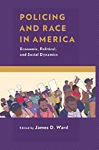 Policing and Race in America: Economic, Political, and Social Dynamics