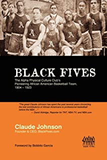 Black Fives: The Alpha Physical Culture Club's Pioneering African American Basketball Team, 1904-1923 (Volume 1)