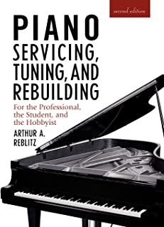 Piano Servicing, Tuning, and Rebuilding: For the Professiona