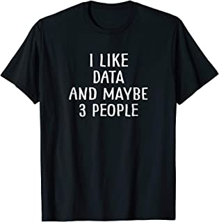 I Like Data and Maybe 3 People Shirt Data Science Gift