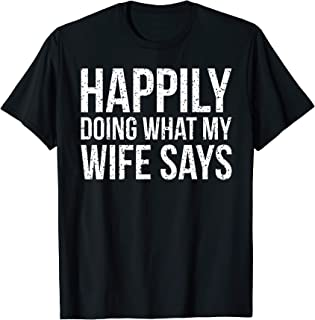 Happily Doing What My Wife Says - Typography T-Shirt
