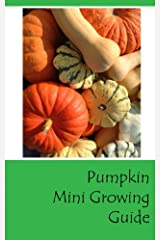 Pumpkin Mini Growing Guide Kindle Edition