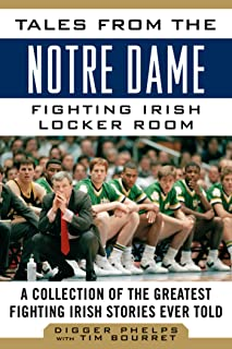 Tales from the Notre Dame Fighting Irish Locker Room: A Collection of the Greatest Fighting Irish Stories Ever Told (Tales from the Team)