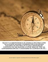 Quito y la independencia de America; discurso leído en la sesión solemne celebrada por la Academia nacional de historia, en la sala capitular del ... de la batalla de Pic... (Spanish Edition)
