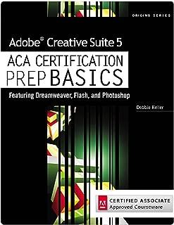 Adobe Creative Suite 5 ACA Certification Preparation: Featuring Dreamweaver, Flash and Photoshop