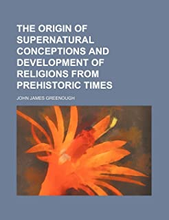 The Origin of Supernatural Conceptions and Development of Religions from Prehistoric Times