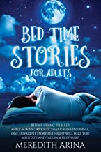 BEDTIME STORIES FOR ADULTS: Before Going To Sleep, Rebel Against Anxiety That Causes Insomnia. One Different Story Per Nig...