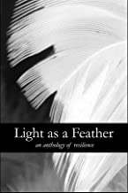 Light as a Feather: An Anthology of Resilience: Second Edition