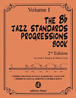 The Bb Jazz Standards Progressions Book Vol. 1: Chord Changes with full Harmonic Analysis, Chord-scales and Arrows & Brack...