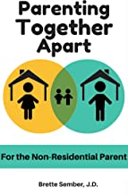 Parenting Together Apart: For the Non-Residential Parent
