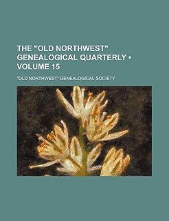 The Old Northwest Genealogical Quarterly (Volume 15)