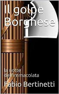 Il golpe Borghese, un mistero Italiano: la notte dell'immacolata
