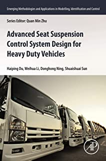 Advanced Seat Suspension Control System Design for Heavy Duty Vehicles (Emerging Methodologies and Applications in Modelling, Identification and Control) (English Edition)