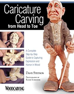 Caricature Carving from Head to Toe: A Complete Step-by-Step Guide to Capturing Expression and Humor in Wood (Fox Chapel P...
