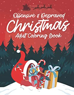 Offensive & Depraved Christmas Adult Coloring Book: Funny Shocking Festive Curse Words and Dirty Holiday Swearing Phrases ...