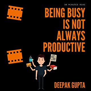 Being Busy Is Not Always Productive: Stop Wasting Your Time at the Wrong Place (30 Minutes Read)