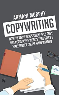 Copywriting: How to Write Irresistible Web Copy, Use Persuasive Words that Sells & Make Money Online With Writing (English Edition)