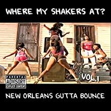 Where My Shakers At? Vol. 1 (New Orleans Gutta Bounce) [Explicit]