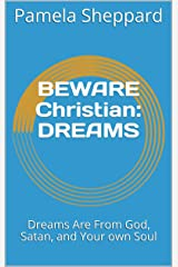 DREAMS: BEWARE CHRISTIAN SERIES; Dreams Are From God, Satan, and Your own Soul Kindle Edition