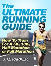 The Ultimate Running Guide: How To Train For A 5K, 10K, Half-Marathon or Full Marathon