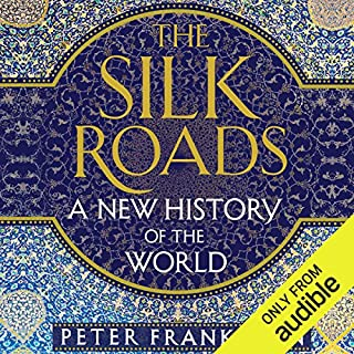 The Silk Roads     A New History of the World              By:                                                                                                                                 Peter Frankopan                               Narrated by:                                                                                                                                 Laurence Kennedy                      Length: 24 hrs and 14 mins     2,685 ratings     Overall 4.5