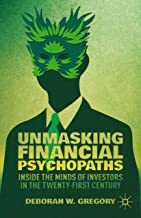 Unmasking Financial Psychopaths: Inside the Minds of Investors in the Twenty-First Century