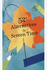 52 Alternatives to Screen Time Kindle Edition