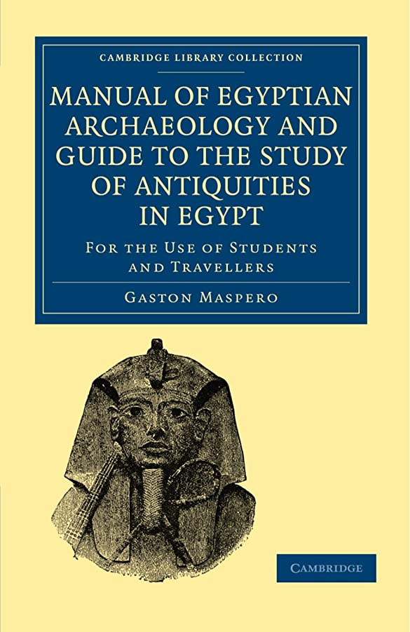 個人的な苛性超越するManual of Egyptian Archaeology and Guide to the Study of Antiquities in Egypt: For the Use of Students and Travellers (Cambridge Library Collection - Egyptology)