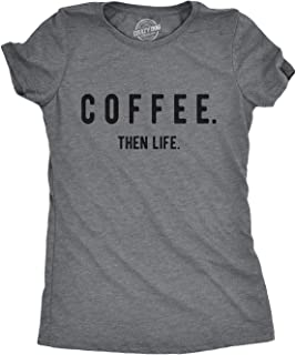 Womens Coffee Then Life Tshirt Funny Morning Cup of Joe Tee