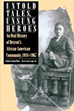 Untold Tales, Unsung Heroes: An Oral History of Detroit's African American Community, 1918-1967 (African American Life Ser...