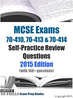 MCSE Exams 70-410, 70-413 & 70-414 Self-Practice Review Questions 2015 Edition: (with 160+ questions)