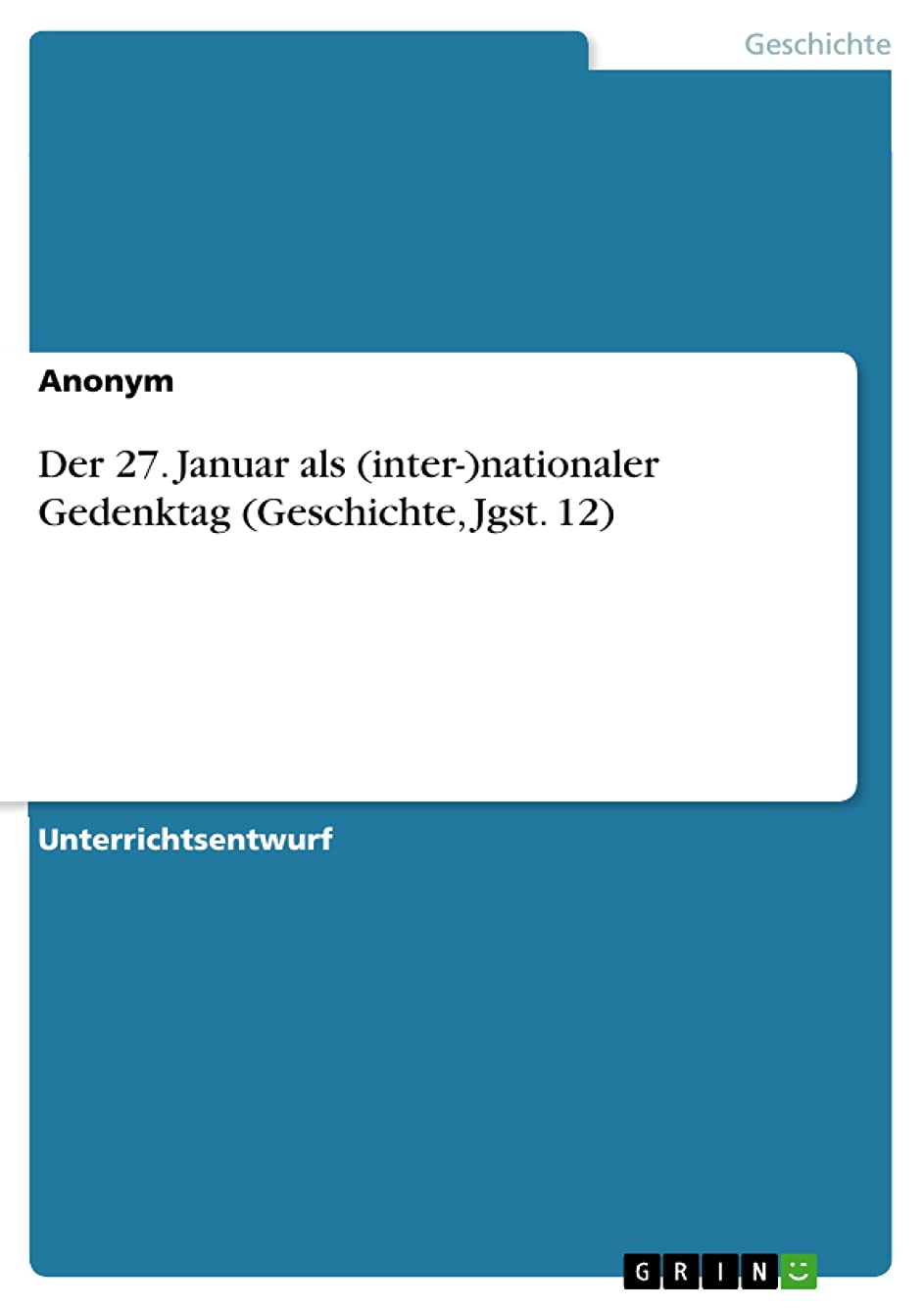 拒否累計学生Der 27. Januar als (inter-)nationaler Gedenktag (Geschichte, Jgst. 12) (German Edition)