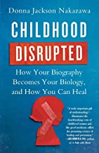 Download Book Childhood Disrupted: How Your Biography Becomes Your Biology, and How You Can Heal PDF