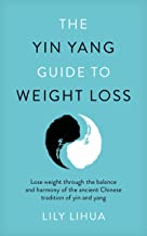 The Yin Yang Guide to Weight Loss - lose weight through the balance and harmony of the ancient Chinese tradition of yin and yang