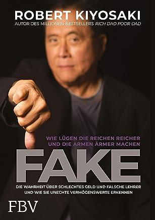 FAKE: Die Wahrheit über schlechtes Geld, falsche Lehrer und unechte Vermögenswerte – Wie Lügen die Reichen reich und die Armen ärmer machen (German Edition)