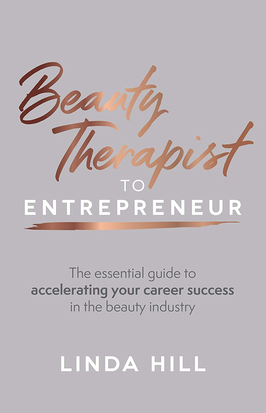 間隔劇作家真剣にBeauty Therapist To Entrepreneur: The essential guide to accelerating your career success in the beauty industry (English Edition)