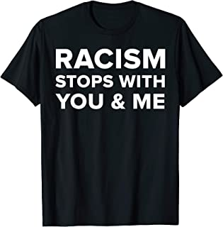 Anti-Racism Racism Stops With You & Me End Racism T-shirt