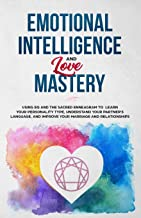 Emotional Intelligence & Love Mastery: Using EQ and the Sacred Enneagram to Learn Your Personality Type, Understand Your Partner's Language, and Improve Your Marriage and Relationships