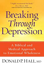 Breaking Through Depression: A Biblical and Medical Approach to Emotional Wholeness