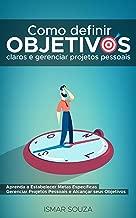Como Definir Objetivos Claros e Gerenciar Projetos Pessoais: Aprenda a Estabelecer Metas Específicas Gerenciar Projetos Pessoais e Alcançar Seus Objetivos +Guia Passo a Passo em PDF