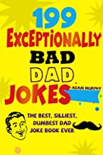 199 Exceptionally Bad Dad Jokes: The Best, Sillies, Dumbest Dad Joke Book Ever (English Edition)