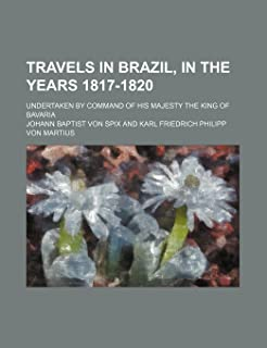 Travels in Brazil, in the Years 1817-1820 (Volume 2); Undertaken by Command of His Majesty the King of Bavaria