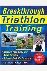 Breakthrough Triathlon Training: How to Balance Your Busy Life, Avoid Burnout and Achieve Triathlon Peak Performance Paperback