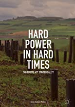 Hard Power in Hard Times: Can Europe Act Strategically?