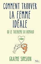Comment trouver la femme idéale (French Edition)