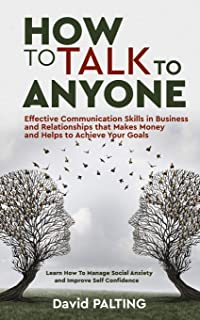 How to Talk to Anyone: Effective Communication Skills in Business and Relationships that Makes Money and Helps to Achieve ...